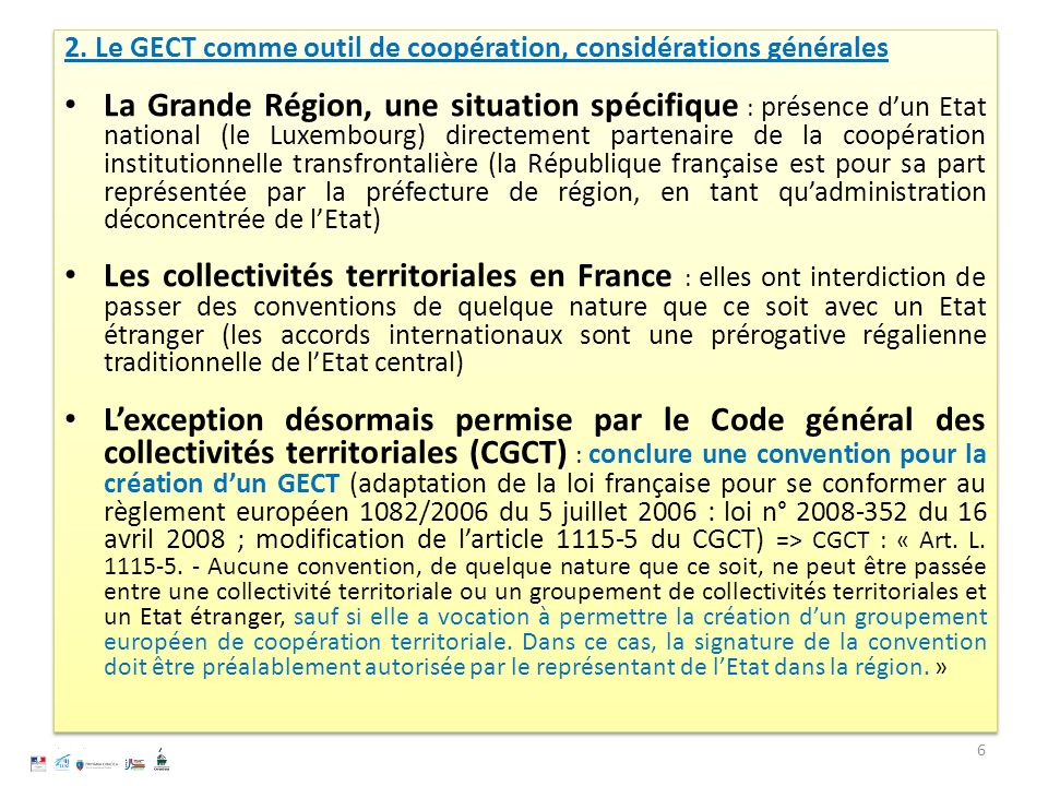 2. Le GECT comme outil de coopération, considérations générales La Grande Région, une situation spécifique : présence dun Etat national (le Luxembourg