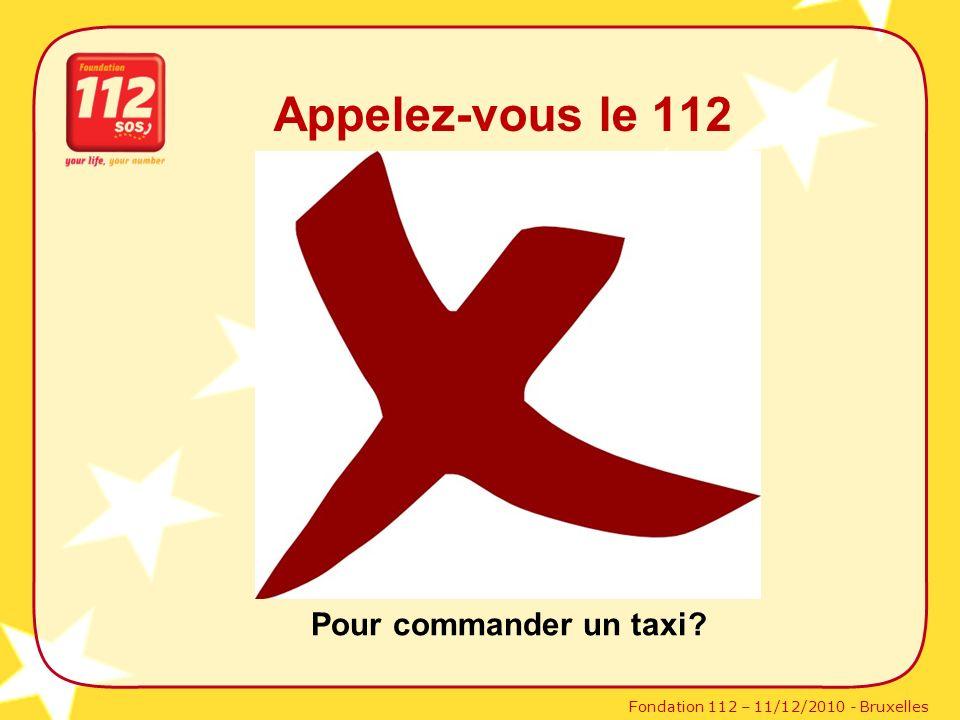 Fondation 112 – 11/12/2010 - Bruxelles Pour commander un taxi? Appelez-vous le 112
