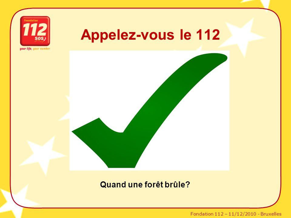 Fondation 112 – 11/12/2010 - Bruxelles Appelez-vous le 112 Quand une forêt brûle?