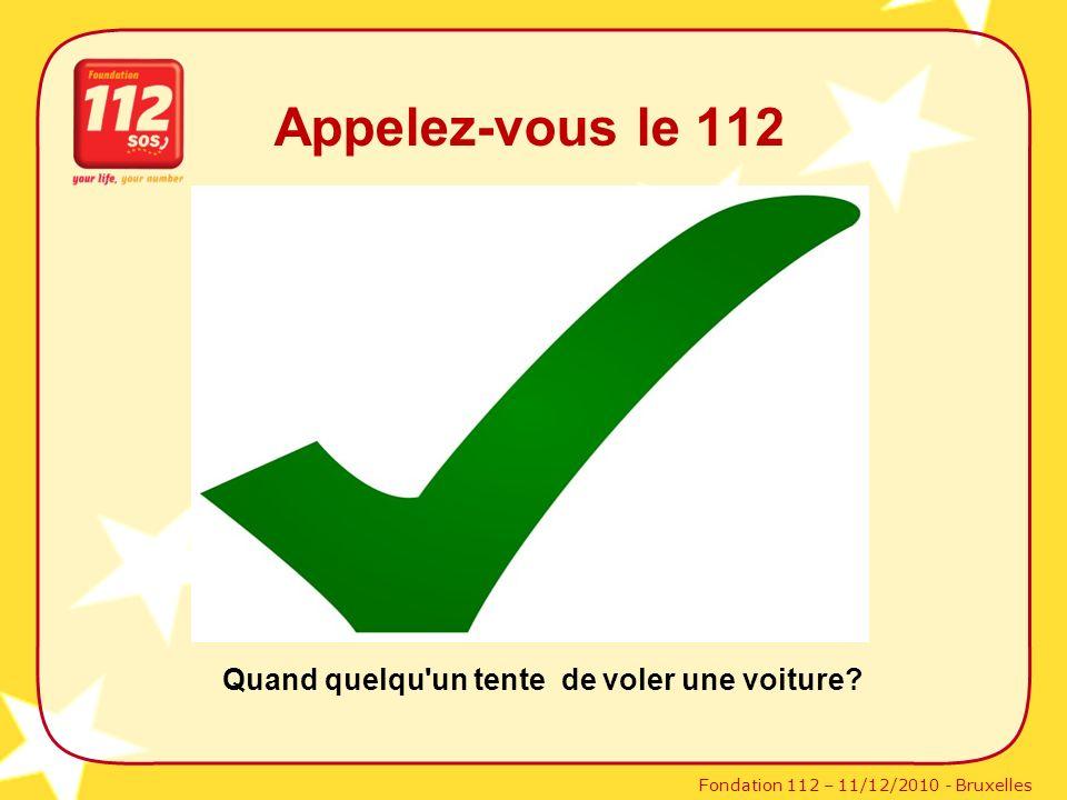 Fondation 112 – 11/12/2010 - Bruxelles Appelez-vous le 112 Quand quelqu'un tente de voler une voiture?