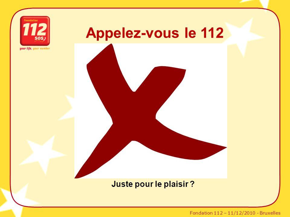 Fondation 112 – 11/12/2010 - Bruxelles Appelez-vous le 112 Juste pour le plaisir ?