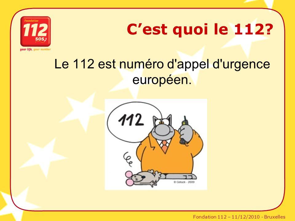 Fondation 112 – 11/12/2010 - Bruxelles Cest quoi le 112? Le 112 est numéro d'appel d'urgence européen.
