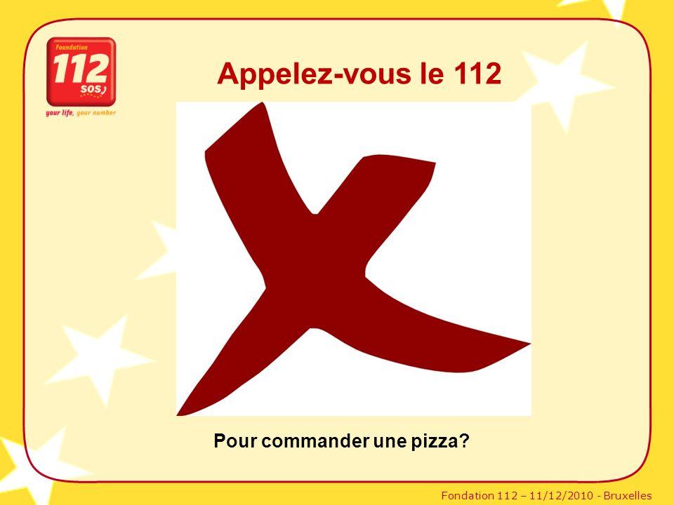 Fondation 112 – 11/12/2010 - Bruxelles Appelez-vous le 112 Pour commander une pizza?
