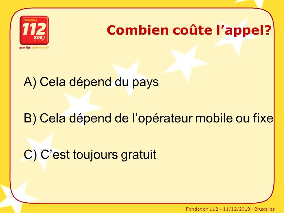 Fondation 112 – 11/12/2010 - Bruxelles Combien coûte lappel? A) Cela dépend du pays B) Cela dépend de lopérateur mobile ou fixe C) Cest toujours gratu