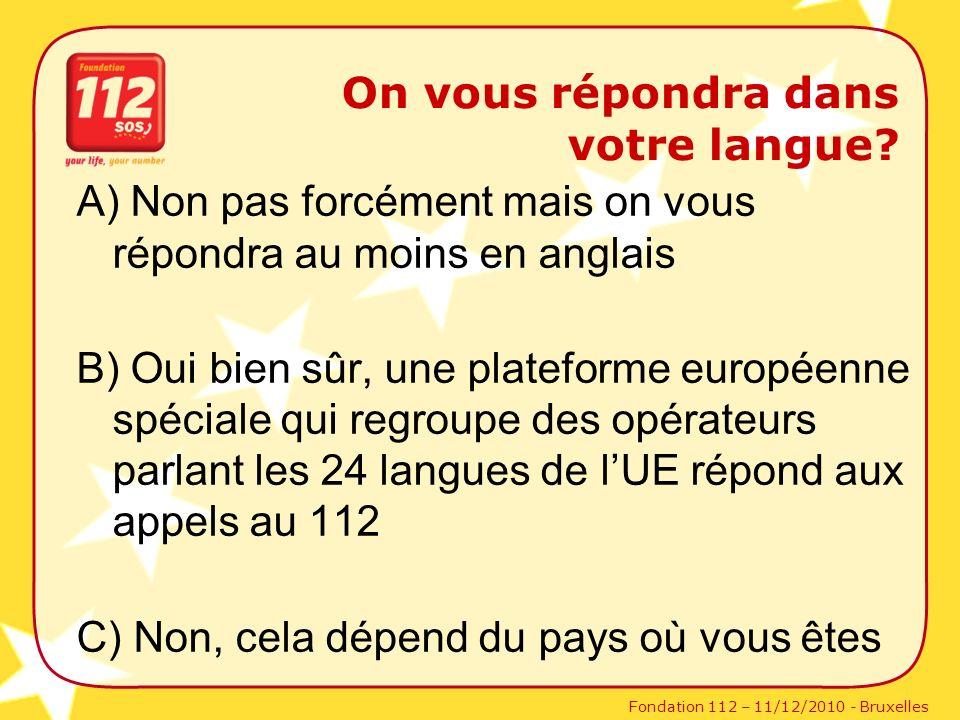 Fondation 112 – 11/12/2010 - Bruxelles On vous répondra dans votre langue? A) Non pas forcément mais on vous répondra au moins en anglais B) Oui bien