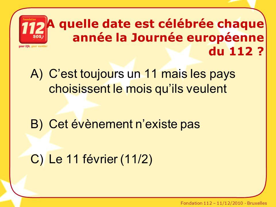 Fondation 112 – 11/12/2010 - Bruxelles A quelle date est célébrée chaque année la Journée européenne du 112 ? A)Cest toujours un 11 mais les pays choi