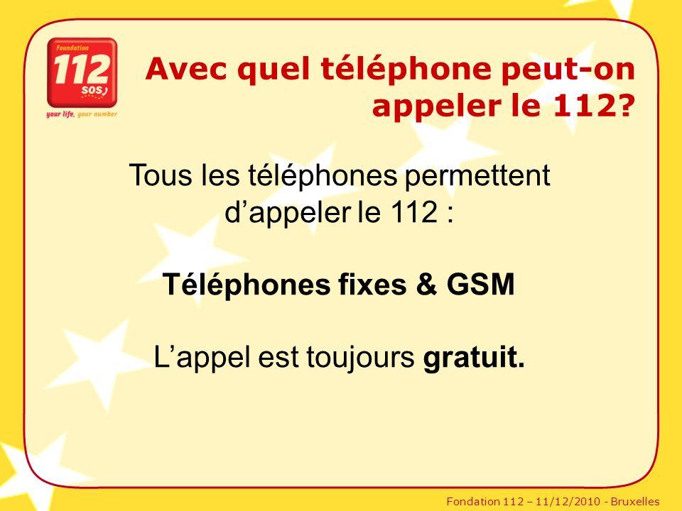 Fondation 112 – 11/12/2010 - Bruxelles Avec quel téléphone peut-on appeler le 112? Tous les téléphones permettent dappeler le 112 : Téléphones fixes &