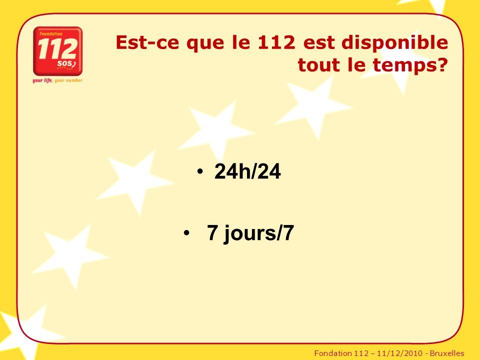Fondation 112 – 11/12/2010 - Bruxelles Est-ce que le 112 est disponible tout le temps? 24h/24 7 jours/7
