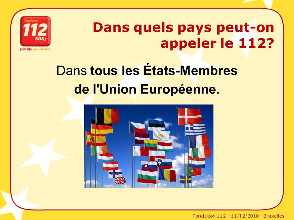 Fondation 112 – 11/12/2010 - Bruxelles Dans tous les États-Membres de l'Union Européenne. Dans quels pays peut-on appeler le 112?