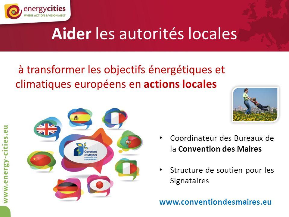 Aider les autorités locales à transformer les objectifs énergétiques et climatiques européens en actions locales Coordinateur des Bureaux de la Conven