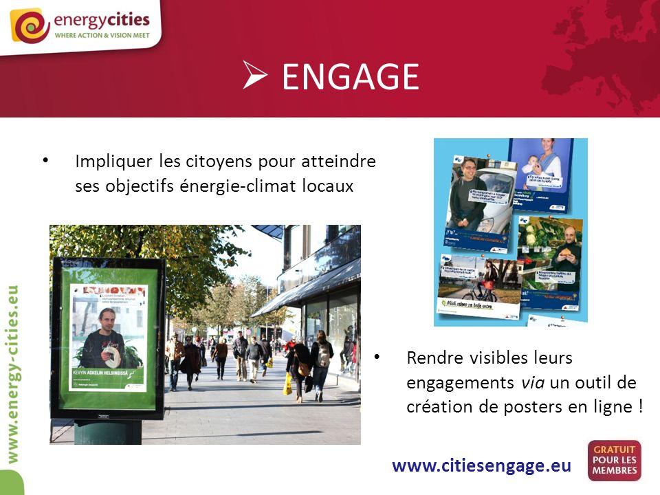 ENGAGE Impliquer les citoyens pour atteindre ses objectifs énergie-climat locaux Rendre visibles leurs engagements via un outil de création de posters