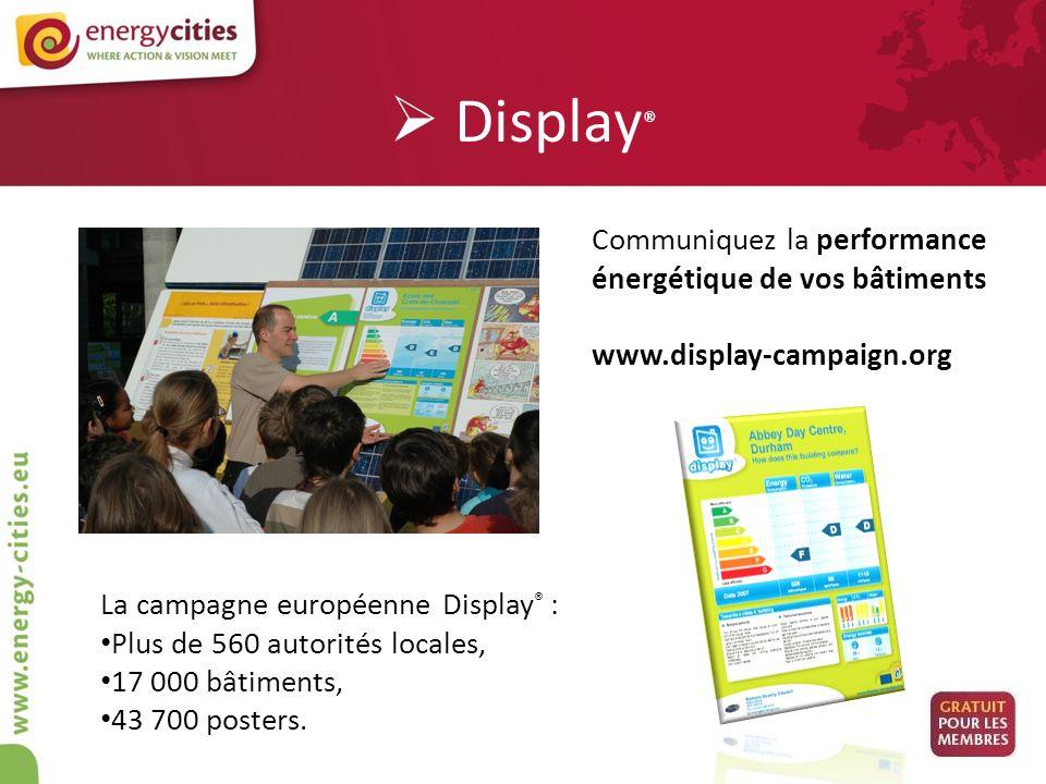 Display ® Communiquez la performance énergétique de vos bâtiments www.display-campaign.org La campagne européenne Display ® : Plus de 560 autorités lo