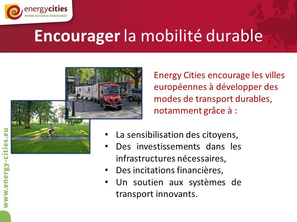 Encourager la mobilité durable Energy Cities encourage les villes européennes à développer des modes de transport durables, notamment grâce à : La sen