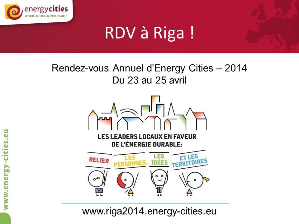 RDV à Riga ! Rendez-vous Annuel dEnergy Cities – 2014 Du 23 au 25 avril www.riga2014.energy-cities.eu