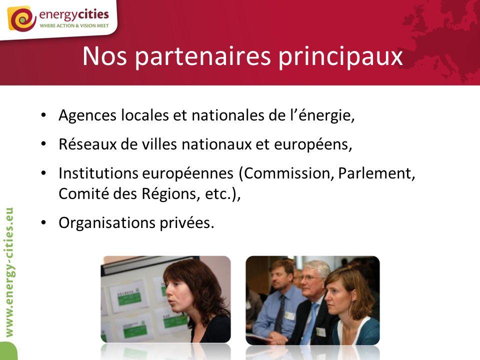 Nos partenaires principaux Agences locales et nationales de lénergie, Réseaux de villes nationaux et européens, Institutions européennes (Commission,