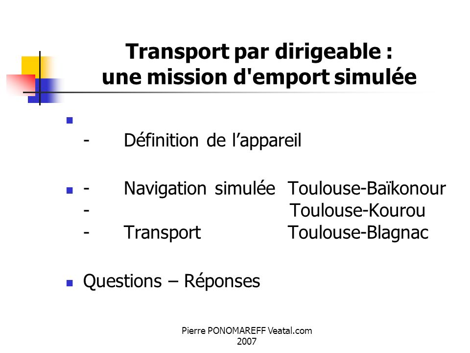 Pierre PONOMAREFF Veatal.com 2007 Transport par dirigeable : une mission d'emport simulée - Définition de lappareil - Navigation simulée Toulouse-Baïk