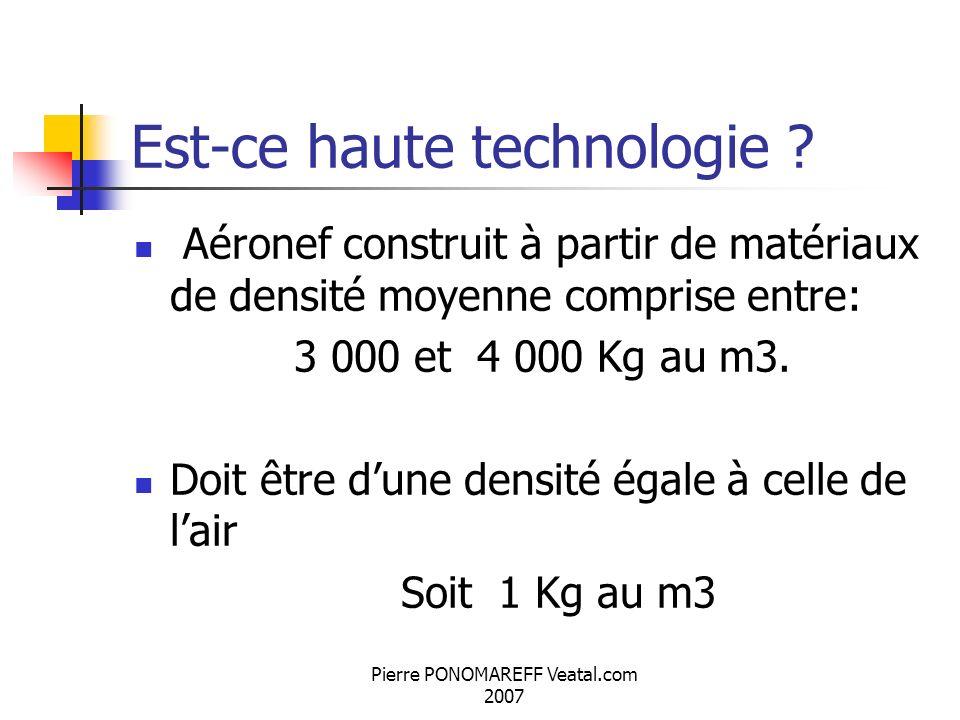 Pierre PONOMAREFF Veatal.com 2007 Est-ce haute technologie ? Aéronef construit à partir de matériaux de densité moyenne comprise entre: 3 000 et 4 000