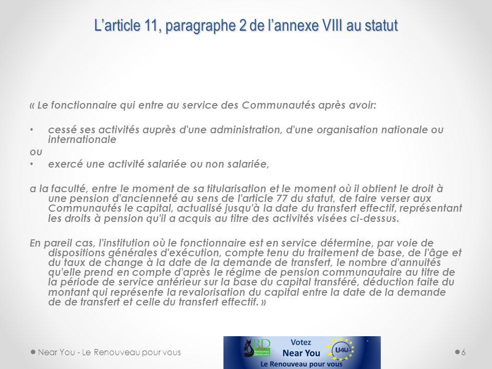 Larticle 11, paragraphe 2 de lannexe VIII au statut « Le fonctionnaire qui entre au service des Communautés après avoir: cessé ses activités auprès d'