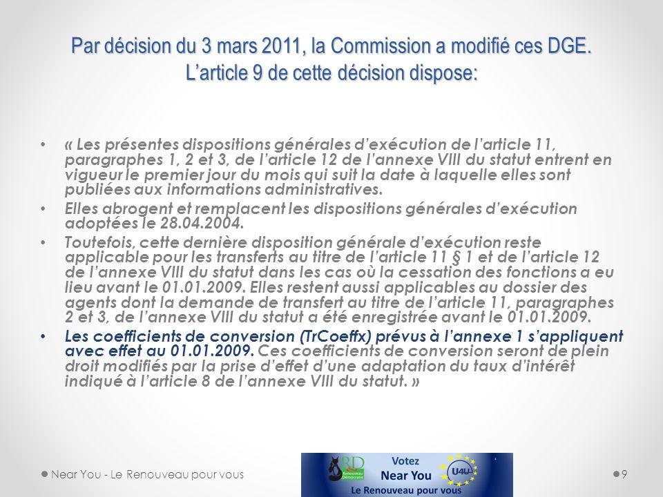 Par décision du 3 mars 2011, la Commission a modifié ces DGE. Larticle 9 de cette décision dispose: « Les présentes dispositions générales dexécution