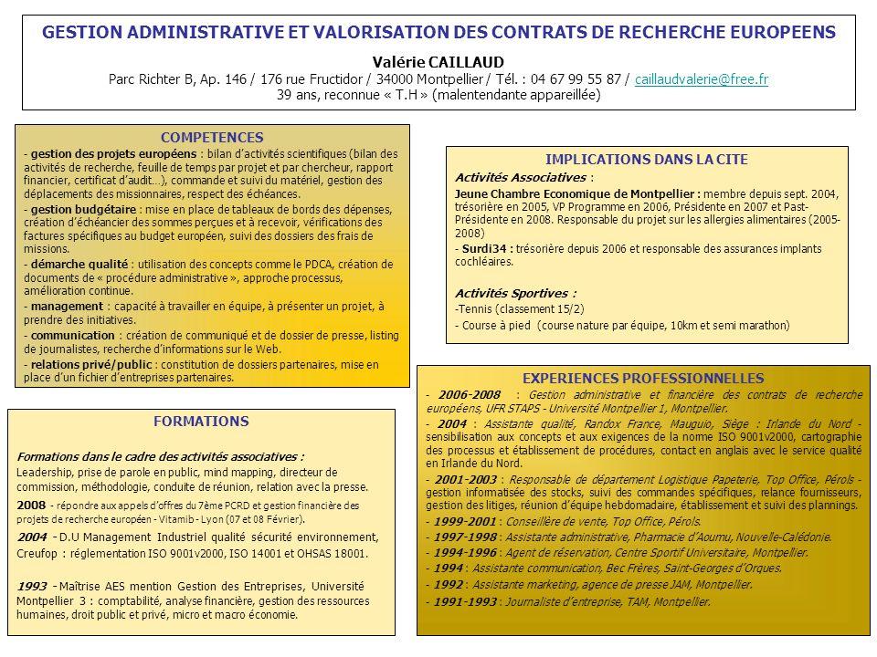 GESTION ADMINISTRATIVE ET VALORISATION DES CONTRATS DE RECHERCHE EUROPEENS Valérie CAILLAUD Parc Richter B, Ap. 146 / 176 rue Fructidor / 34000 Montpe