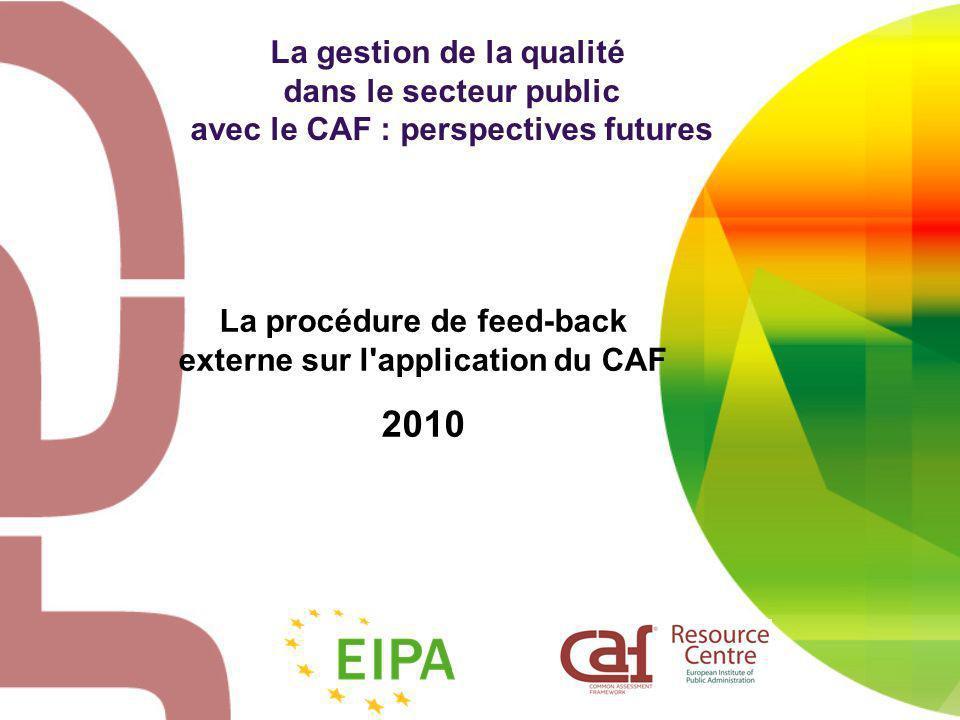 Eipa CAF Resource Centre - 2010 2 Sommaire 1.Le modèle CAF et son déploiement en Europe 2.Les 4 objectifs du modèle CAF 3.La procédure de feed-back externe sur lapplication du CAF : pourquoi cette procédure et en quoi consiste-t-elle .