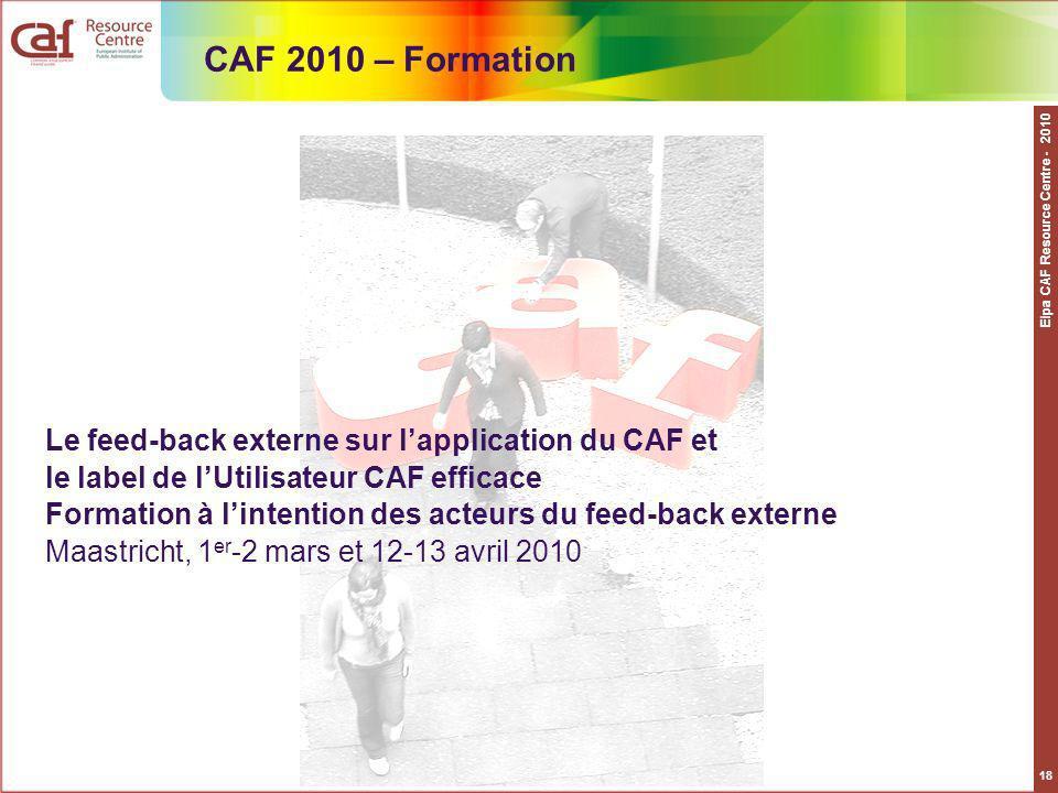 Eipa CAF Resource Centre - 2010 18 Le feed-back externe sur lapplication du CAF et le label de lUtilisateur CAF efficace Formation à lintention des ac