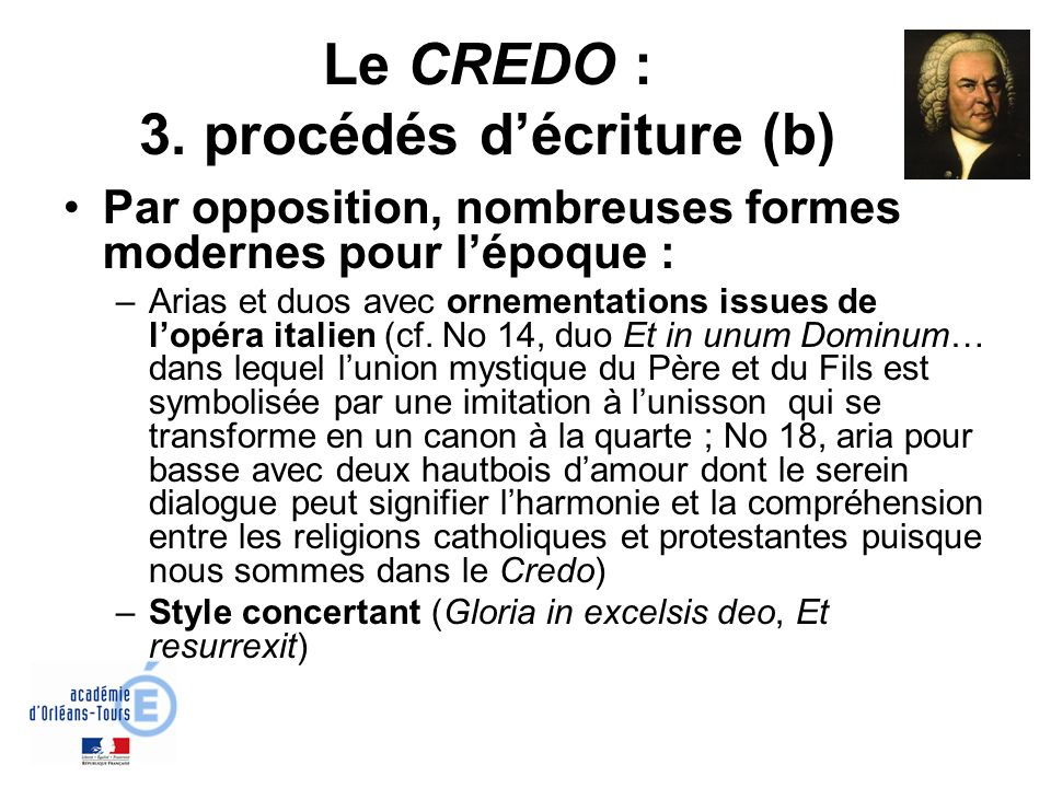 Le CREDO : 3. procédés décriture (b) Par opposition, nombreuses formes modernes pour lépoque : –Arias et duos avec ornementations issues de lopéra ita