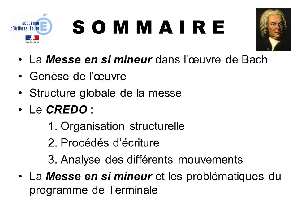 S O M M A I R E La Messe en si mineur dans lœuvre de Bach Genèse de lœuvre Structure globale de la messe Le CREDO : 1. Organisation structurelle 2. Pr