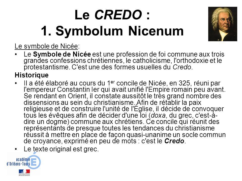 Le CREDO : 1. Symbolum Nicenum Le symbole de Nicée: Le Symbole de Nicée est une profession de foi commune aux trois grandes confessions chrétiennes, l