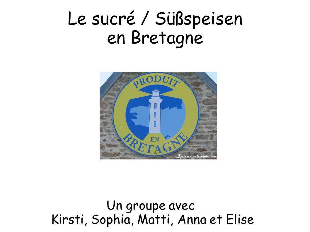 Le sucré / Süßspeisen en Bretagne Un groupe avec Kirsti, Sophia, Matti, Anna et Elise