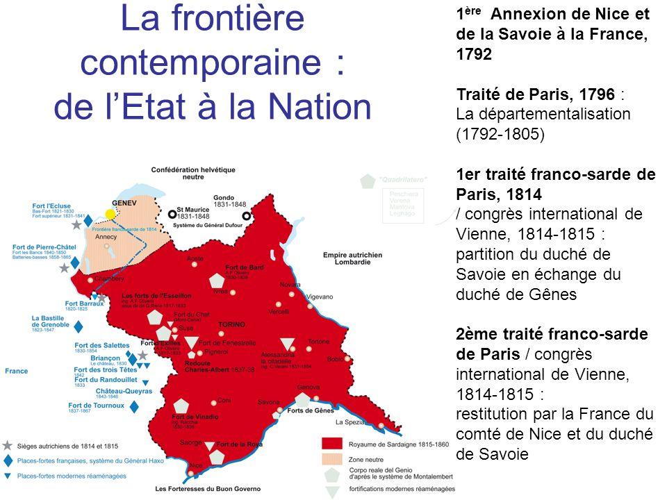 La frontière contemporaine : de lEtat à la Nation 1 ère Annexion de Nice et de la Savoie à la France, 1792 Traité de Paris, 1796 : La départementalisa