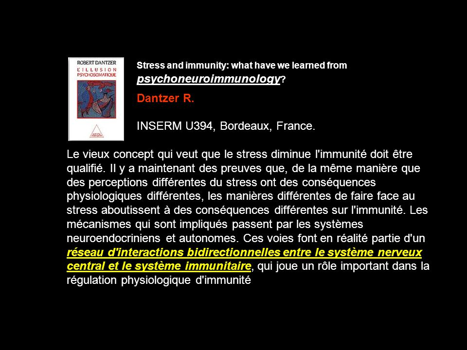 Stress and immunity: what have we learned from psychoneuroimmunology ? Dantzer R. INSERM U394, Bordeaux, France. Le vieux concept qui veut que le stre