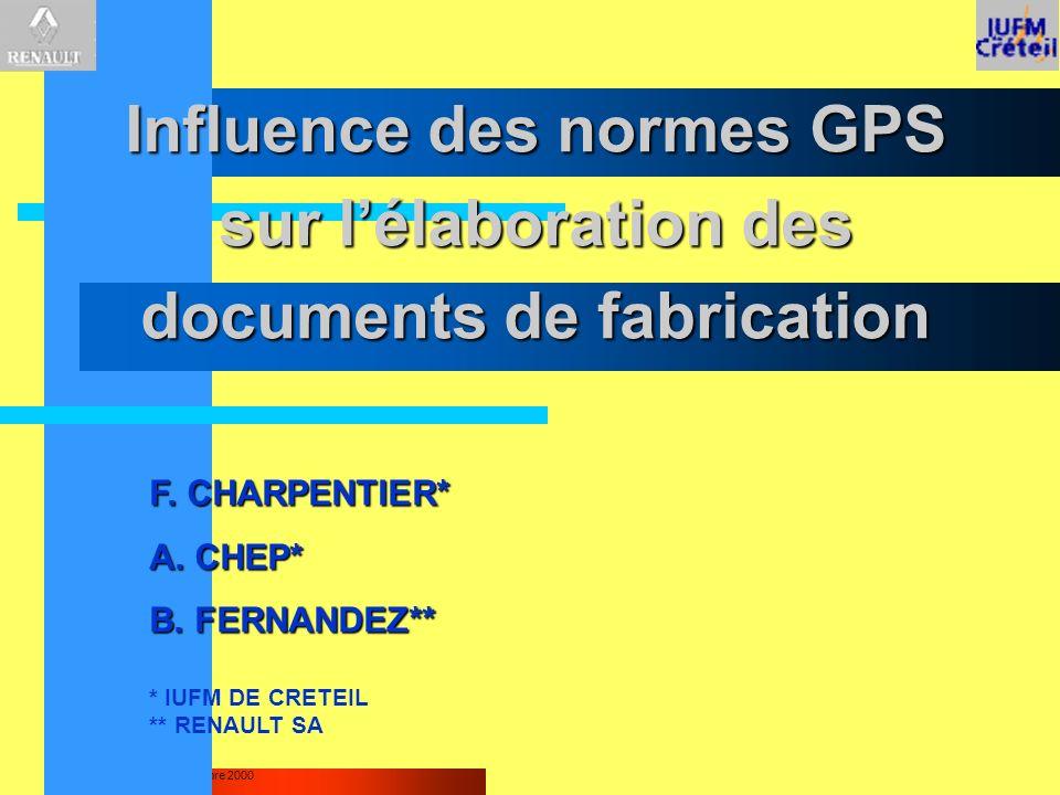 Séminaire national -Décembre 2000 Influence des normes GPS sur lélaboration des documents de fabrication F. CHARPENTIER* A. CHEP* B. FERNANDEZ** * IUF
