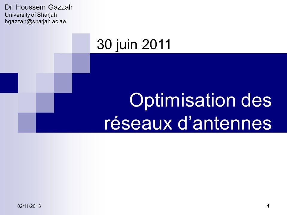 02/11/2013 1 Optimisation des réseaux dantennes Dr. Houssem Gazzah University of Sharjah hgazzah@sharjah.ac.ae 30 juin 2011