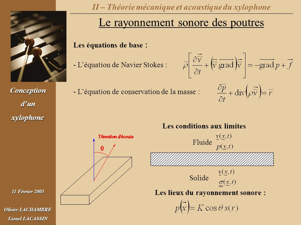 Conceptiondunxylophone 11 Février 2003 Olivier LACHAMBRE Lionel LACASSIN II – Théorie mécanique et acoustique du xylophone Le rayonnement sonore des p