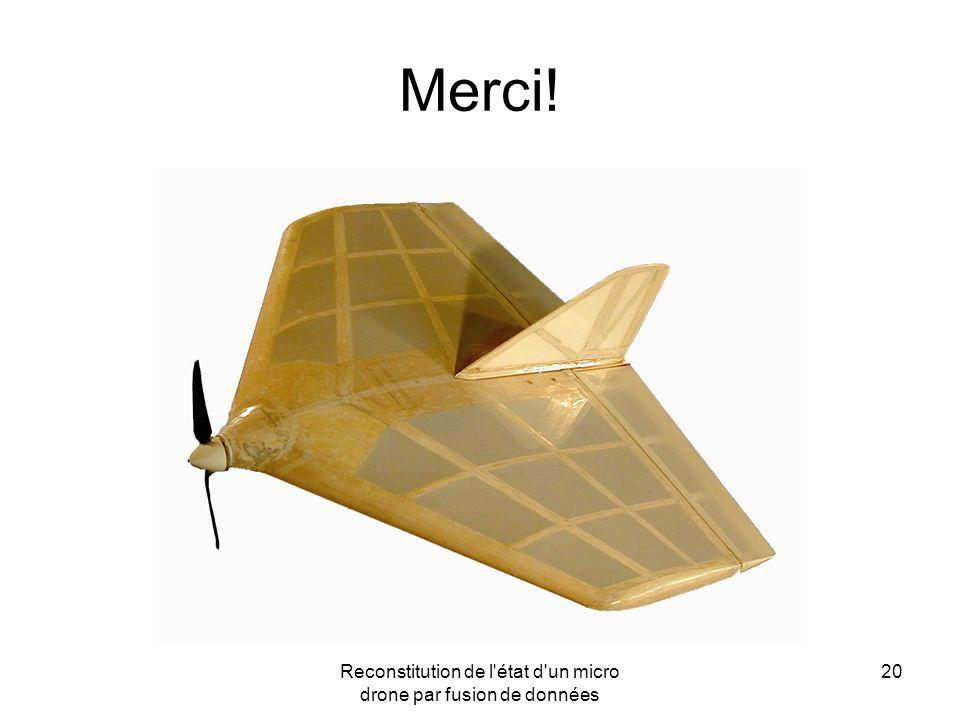 Reconstitution de l'état d'un micro drone par fusion de données 20 Merci!