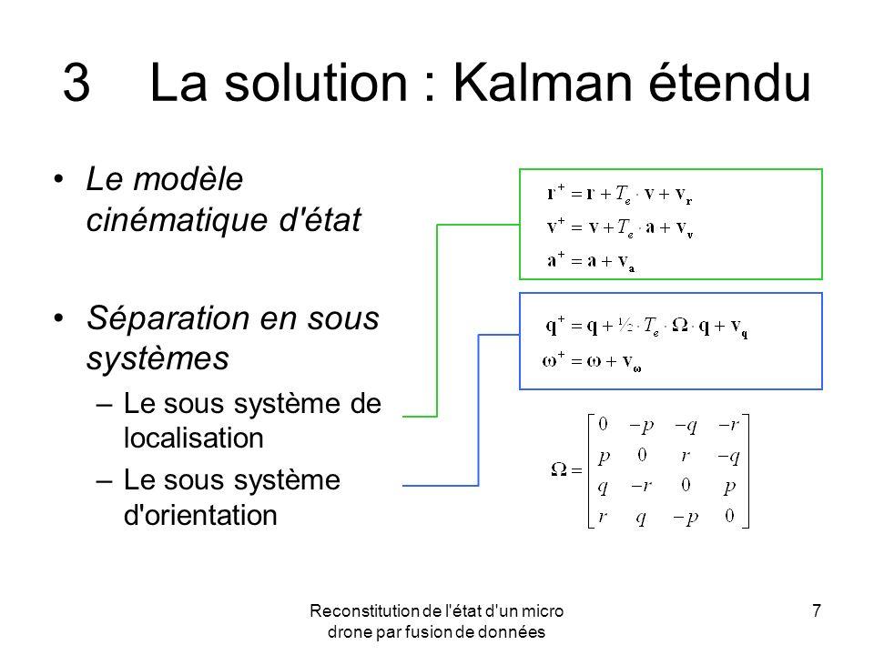 Reconstitution de l'état d'un micro drone par fusion de données 7 3La solution : Kalman étendu Le modèle cinématique d'état Séparation en sous système