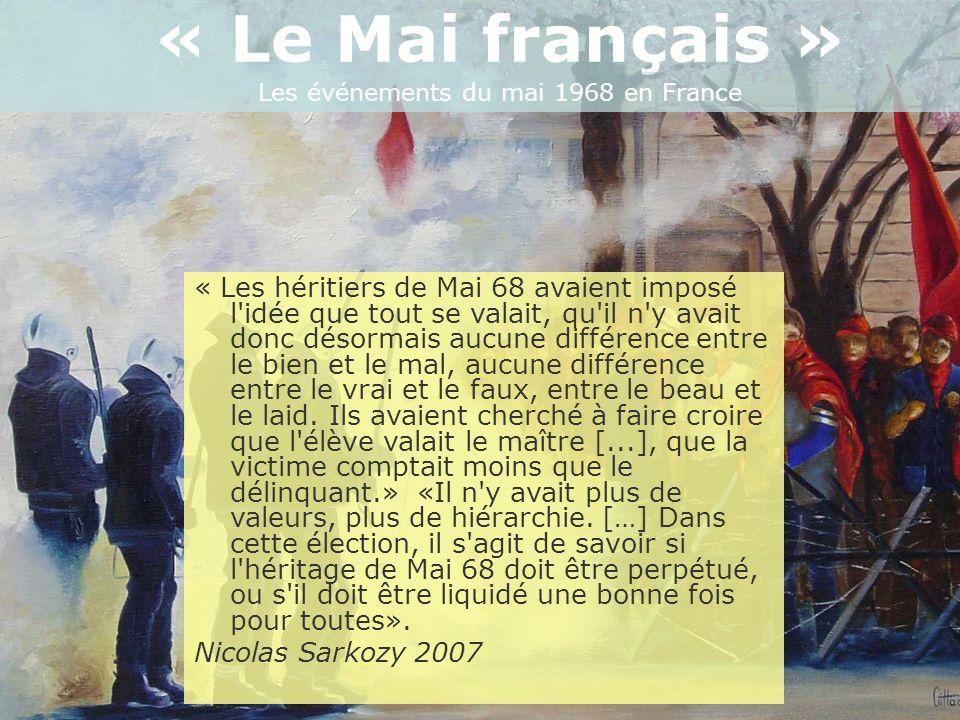 « Le Mai français » Les événements du mai 1968 en France « Les héritiers de Mai 68 avaient imposé l'idée que tout se valait, qu'il n'y avait donc déso