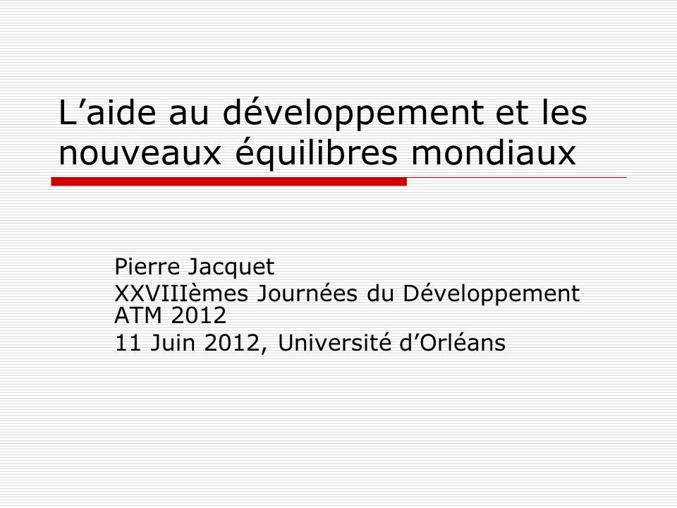 P.Jacquet - Orléans 11/07/20122 Plan de lintervention De quoi parle-ton lorsque lon parle daide au développement.