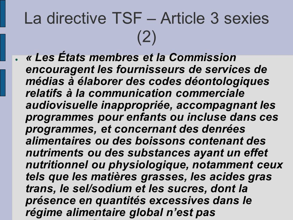 La directive TSF – Article 3 sexies (2) « Les États membres et la Commission encouragent les fournisseurs de services de médias à élaborer des codes d