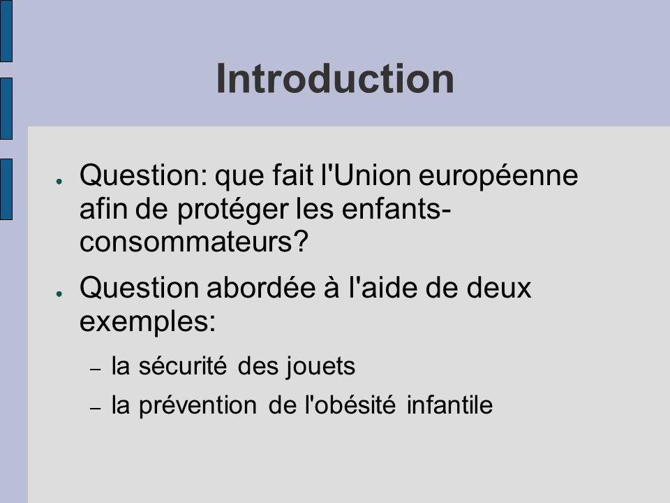 Introduction Question: que fait l'Union européenne afin de protéger les enfants- consommateurs? Question abordée à l'aide de deux exemples: – la sécur