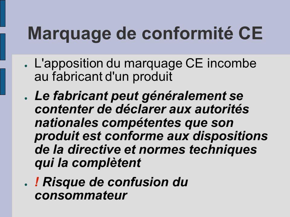 Marquage de conformité CE L'apposition du marquage CE incombe au fabricant d'un produit Le fabricant peut généralement se contenter de déclarer aux au