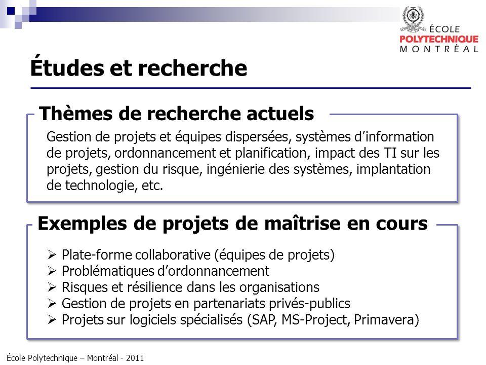 École Polytechnique – Montréal - 2011 Thèmes de recherche actuels Gestion de projets et équipes dispersées, systèmes dinformation de projets, ordonnan