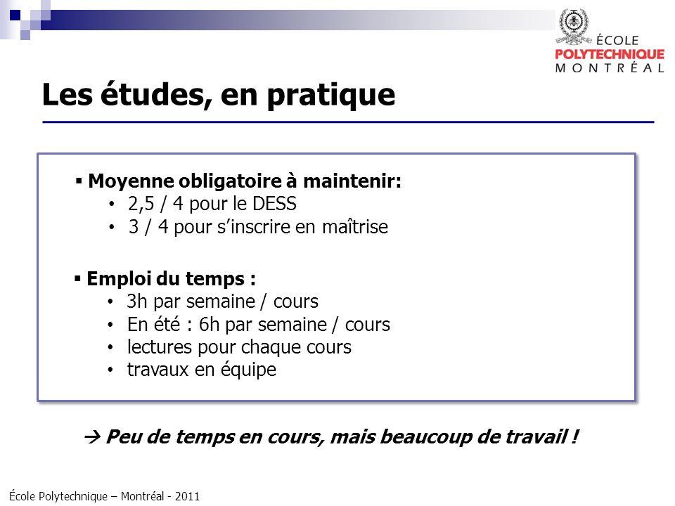 École Polytechnique – Montréal - 2011 Moyenne obligatoire à maintenir: 2,5 / 4 pour le DESS 3 / 4 pour sinscrire en maîtrise Emploi du temps : 3h par