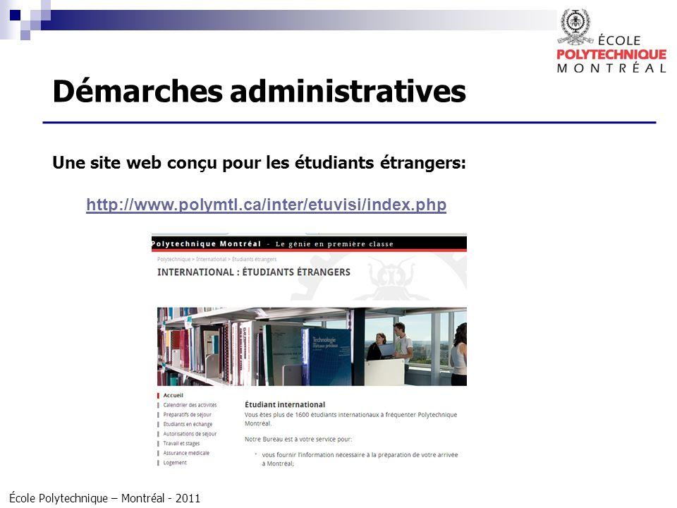 École Polytechnique – Montréal - 2011 Une site web conçu pour les étudiants étrangers: http://www.polymtl.ca/inter/etuvisi/index.php Démarches adminis