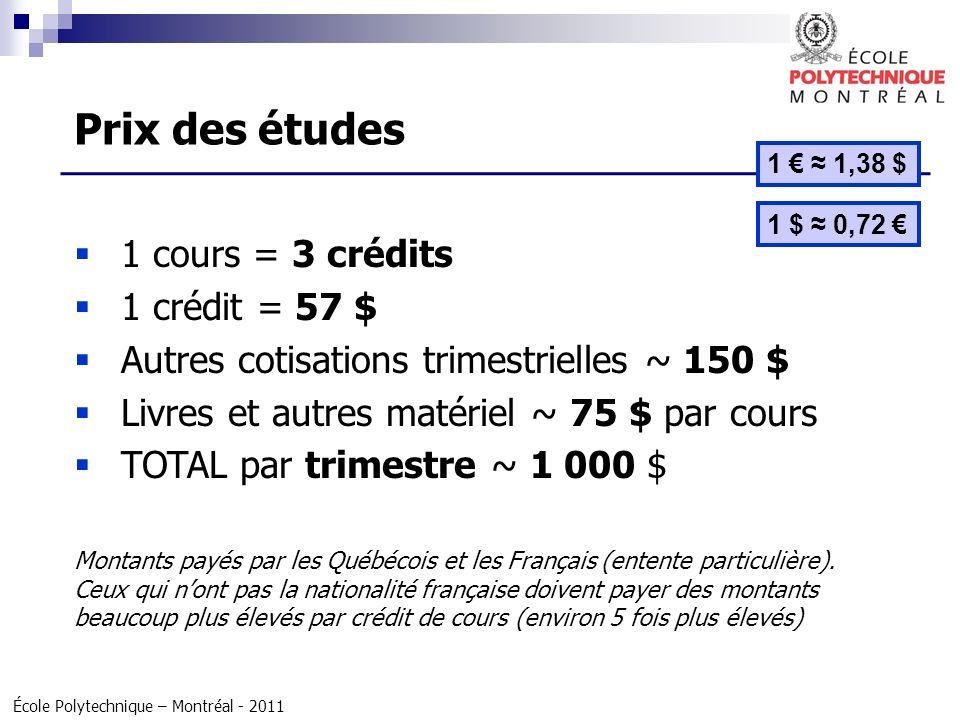 École Polytechnique – Montréal - 2011 1 cours = 3 crédits 1 crédit = 57 $ Autres cotisations trimestrielles ~ 150 $ Livres et autres matériel ~ 75 $ p
