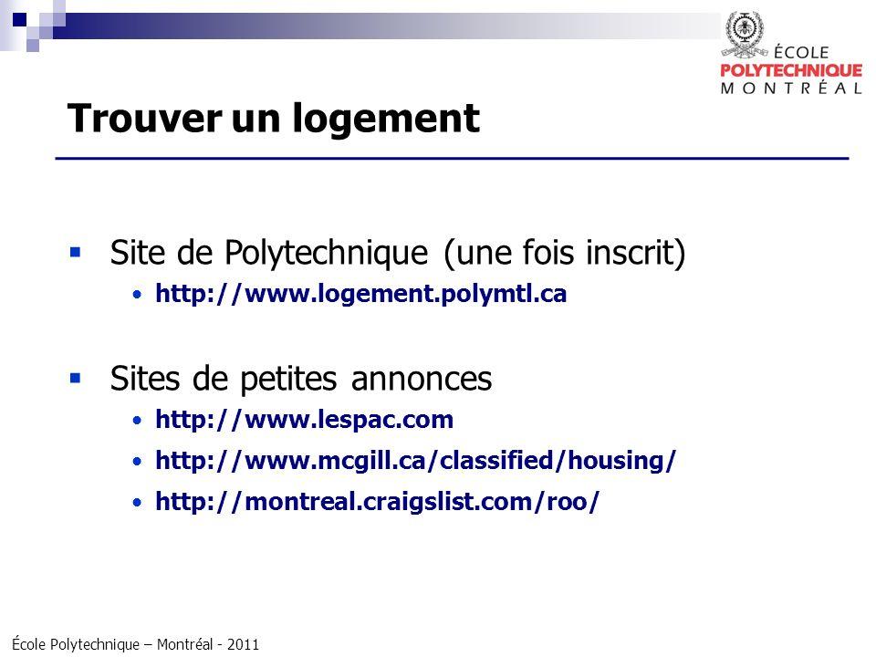 École Polytechnique – Montréal - 2011 Site de Polytechnique (une fois inscrit) http://www.logement.polymtl.ca Sites de petites annonces http://www.les