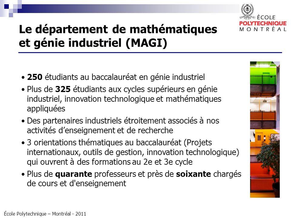 École Polytechnique – Montréal - 2011 Le département de mathématiques et génie industriel (MAGI) 250 étudiants au baccalauréat en génie industriel Plu
