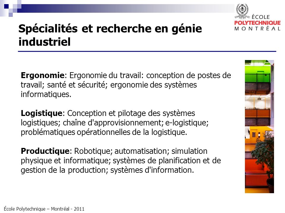 École Polytechnique – Montréal - 2011 Spécialités et recherche en génie industriel Ergonomie: Ergonomie du travail: conception de postes de travail; s
