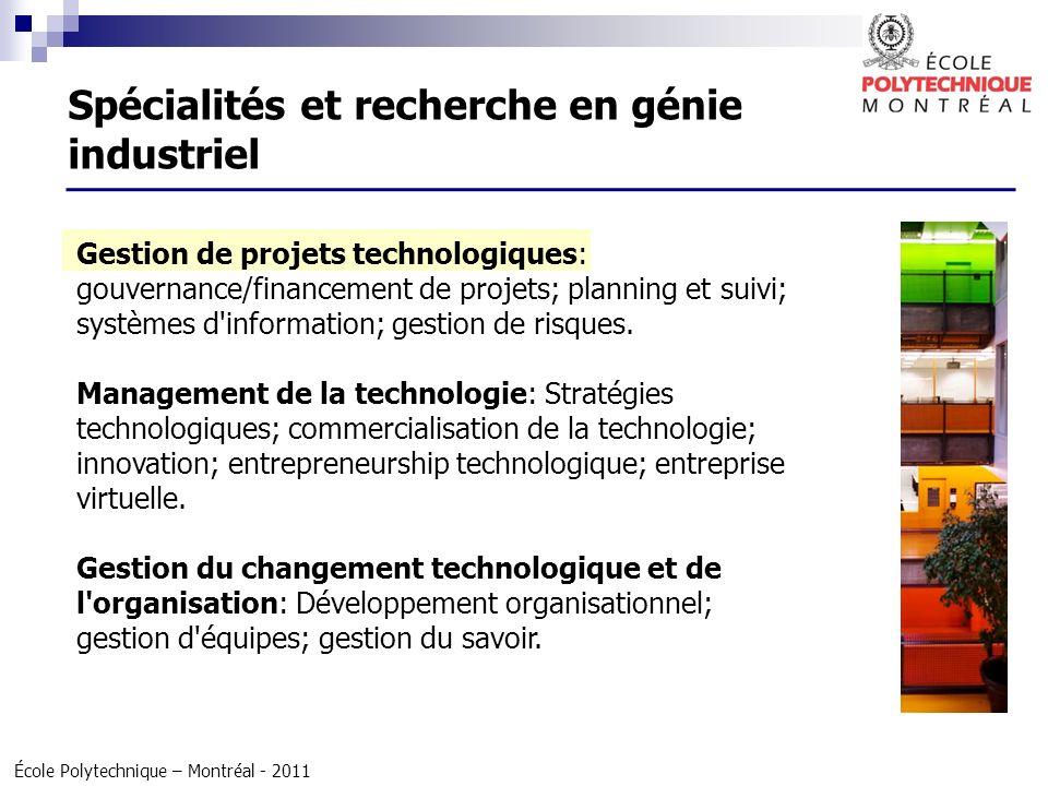 École Polytechnique – Montréal - 2011 Gestion de projets technologiques: gouvernance/financement de projets; planning et suivi; systèmes d'information